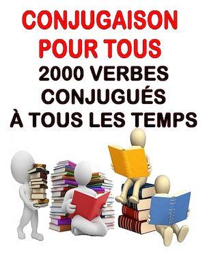 Téléchargez le livre :  Conjugaison pour tous - 2000 verbes conjugués à tous les temps