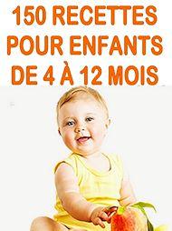 Téléchargez le livre :  Cuisine facile - 150 recettes pour enfants de 4 à 12 mois