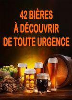 Téléchargez le livre :  42 bières à découvrir de toute urgence