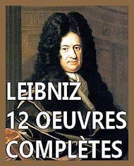 Téléchargez le livre :  Gottfried Wilhelm Leibniz - 12 œuvres complètes