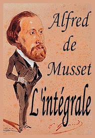Téléchargez le livre :  Alfred de Musset : l'intégrale