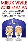 Télécharger le livre :  Mieux vivre votre ramadan - Toutes les astuces pour un mois vraiment réussi