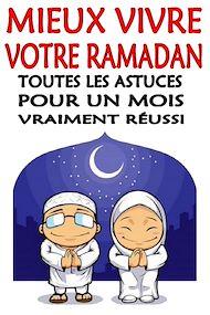 Téléchargez le livre :  Mieux vivre votre ramadan - Toutes les astuces pour un mois vraiment réussi