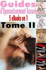 Téléchargez le livre :  Guides d'Epanouissement Sexuel - Tome II. 5 eBooks en 1