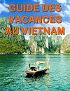 Télécharger le livre :  Guide des vacances au Vietnam