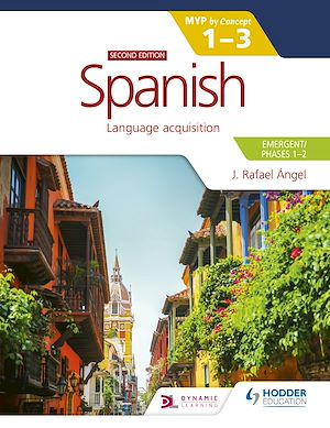 Téléchargez le livre :  Spanish for the IB MYP 1-3 (Emergent/Phases 1-2): MYP by Concept Second edition