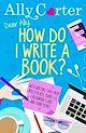Download this eBook Dear Ally, How Do I Write a Book?