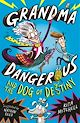 Download this eBook Grandma Dangerous and the Dog of Destiny
