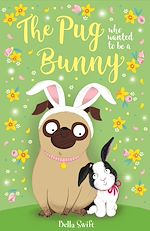 Téléchargez le livre :  The Pug Who Wanted to Be a Bunny