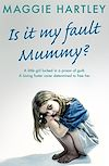 Download this eBook Is It My Fault, Mummy?