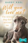 Download this eBook Will You Love Me? The Rescue Dog that Rescued Me