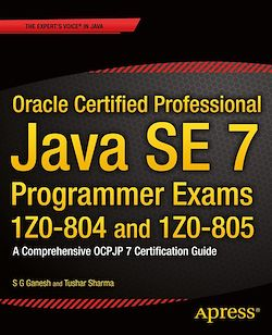 Oracle Certified Professional Java SE 7 Programmer Exams 1Z0-804 and 1Z0-805