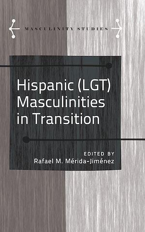 Téléchargez le livre :  Hispanic (LGT) Masculinities in Transition
