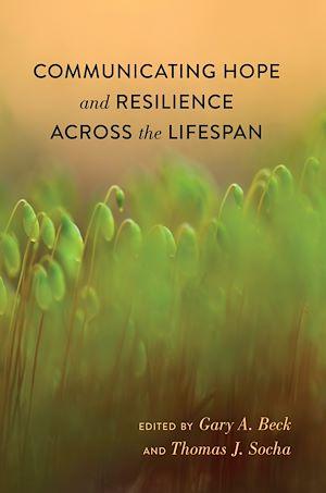Téléchargez le livre :  Communicating Hope and Resilience Across the Lifespan