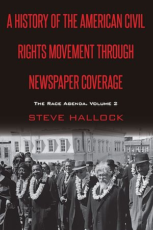 Téléchargez le livre :  A History of the American Civil Rights Movement Through Newspaper Coverage