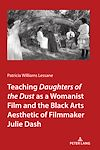 """Télécharger le livre :  Teaching <I>Daughters of the Dust"""" as a Womanist Film and the Black Arts Aesthetic of Filmmaker Julie Dash"""