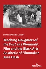 """Téléchargez le livre :  Teaching <I>Daughters of the Dust"""" as a Womanist Film and the Black Arts Aesthetic of Filmmaker Julie Dash"""