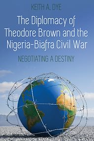 Téléchargez le livre :  The Diplomacy of Theodore Brown and the Nigeria-Biafra Civil War