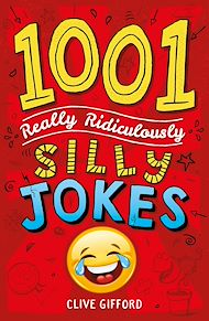 Download the eBook: 1001 Really Ridiculously Silly Jokes