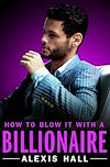 Télécharger le livre :  How to Blow It with a Billionaire