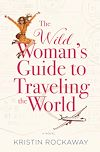 Télécharger le livre :  The Wild Woman's Guide to Traveling the World