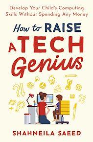 Téléchargez le livre :  How to Raise a Tech Genius