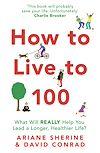Télécharger le livre :  How to Live to 100
