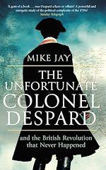 Téléchargez le livre :  The Unfortunate Colonel Despard