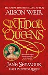 Télécharger le livre :  Six Tudor Queens: Jane Seymour, The Haunted Queen
