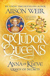 Téléchargez le livre :  Six Tudor Queens: Anna of Kleve, Queen of Secrets