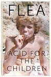 Télécharger le livre :  Acid For The Children - The autobiography of Flea, the Red Hot Chili Peppers legend