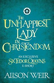 Téléchargez le livre :  The Unhappiest Lady in Christendom