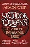 Télécharger le livre :  Six Tudor Queens: Divorced, Beheaded, Died