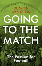 Download this eBook Going to the Match: The Passion for Football