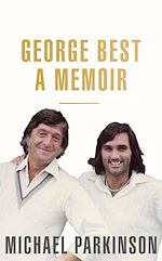 Download this eBook George Best: A Memoir: A unique biography of a football icon