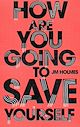 Download this eBook How Are You Going To Save Yourself