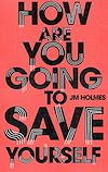 Télécharger le livre :  How Are You Going To Save Yourself