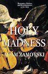 Télécharger le livre :  Holy Madness: Romantics, Patriots And Revolutionaries 1776-1871