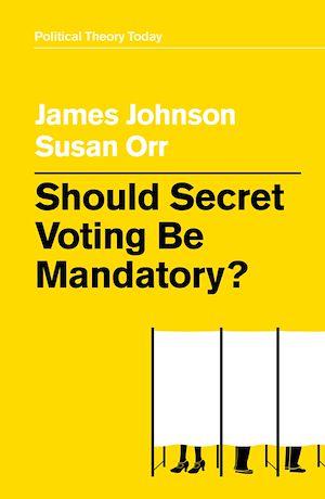 Téléchargez le livre :  Should Secret Voting Be Mandatory?