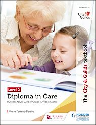 Download the eBook: The City & Guilds Textbook Level 2 Diploma in Care for the Adult Care Worker Apprenticeship