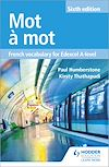 Download this eBook Mot à Mot Sixth Edition: French Vocabulary for Edexcel A-level