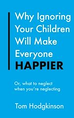 Download this eBook Why Ignoring Your Children Will Make Everyone Happier