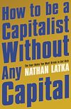 Télécharger le livre :  How to Be a Capitalist Without Any Capital