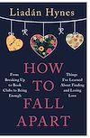 Télécharger le livre :  How to Fall Apart