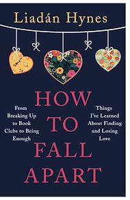 Téléchargez le livre :  How to Fall Apart
