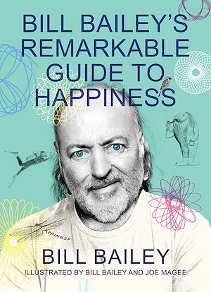 Téléchargez le livre :  Bill Bailey's Remarkable Guide to Happiness