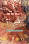 Télécharger le livre :  Becoming My Mother's Daughter