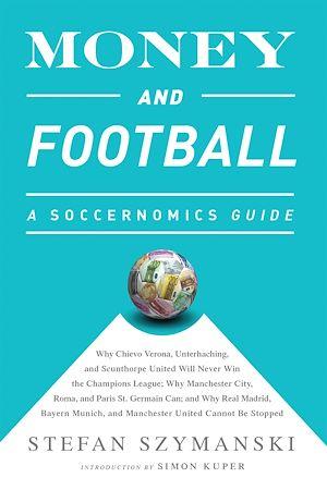 Téléchargez le livre :  Money and Football: A Soccernomics Guide (INTL ed)