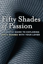 Téléchargez le livre :  Fifty Shades of Passion: An Erotic Guide to Exploring Fifty Shades With Your Lover