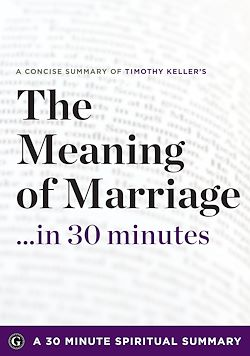 The Meaning of Marriage: Facing the Complexities of Commitment with the Wisdom of God by Timothy Keller (30 Minute Spiritual Series)
